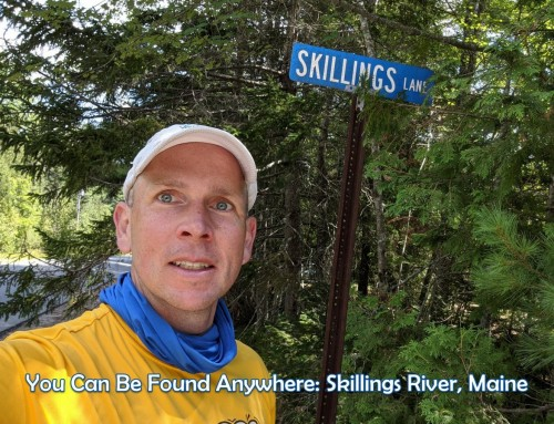 Skillings River in Maine: You Can Be Found Anywhere
